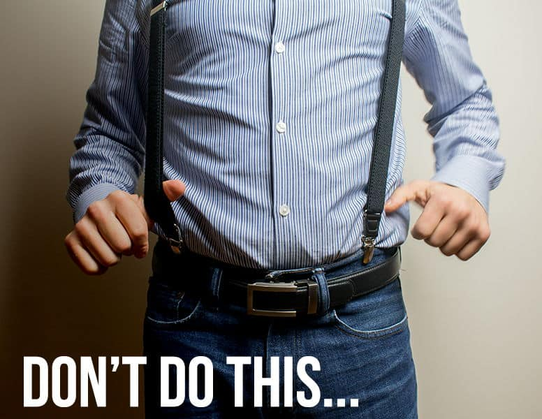 dont do suspenders with belt